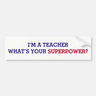 I'm a Teacher What's Your Superpower Bumper Sticker
