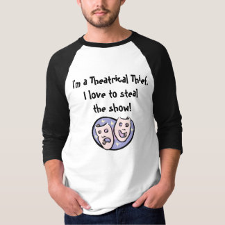 I'm a Theatrical Thief.  I love to steal the show. T-Shirt