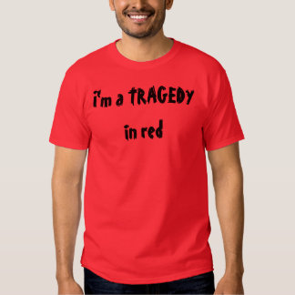 I'm a TRAGEDY in red T-Shirt