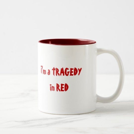 I'm a TRAGEDY in RED; Walking Drama on back Two-Tone Coffee Mug