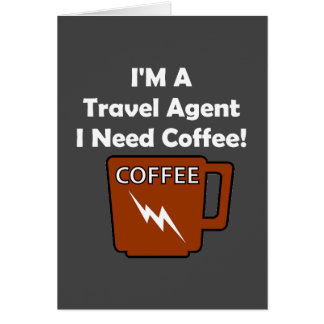 I'M A Travel Agent, I Need Coffee! Greeting Card
