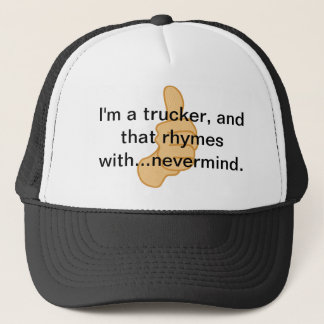 I'm a trucker and that rhymes with...nevermind. trucker hat