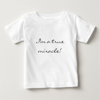 I'm a true miracle! Miracle Baby! Baby T-Shirt