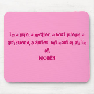 I'm a wife, a mother, a best friend, a girl fri... mouse pad