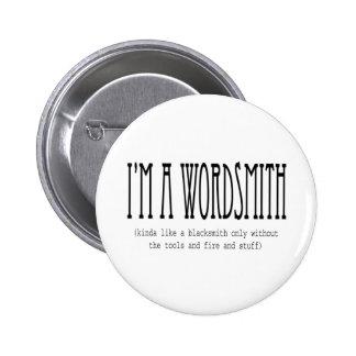 I'm a wordsmith (kinda like a blacksmith...) 6 cm round badge