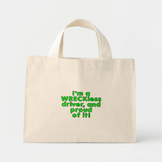 I'm a WRECKless driver and proud of it! Mini Tote Bag