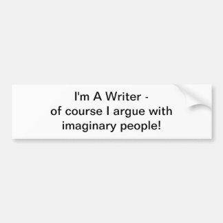 I'm A Writer - of course I argue bumper sticker