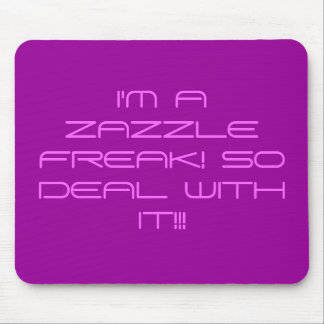 I'M A ZAZZLE FREAK! SO DEAL WITH IT!!! MOUSE PAD