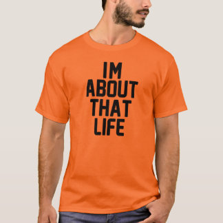 I'm About That Life T-Shirt