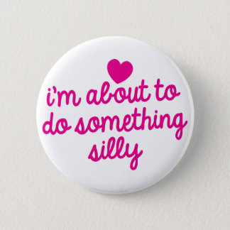 I'm about to do something Silly 6 Cm Round Badge