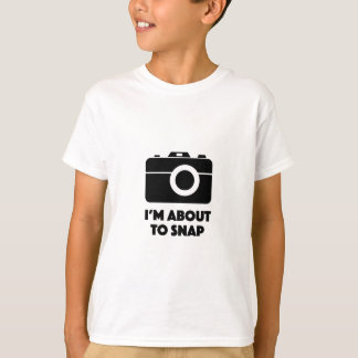 I'm about to snap photography funny shirt