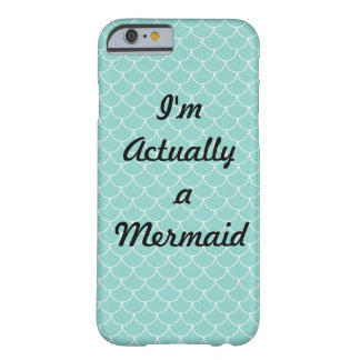 I'm Actually a Mermaid Aqua scales iPhone 6 case Barely There iPhone 6 Case