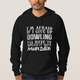 I'm Afraid If I Give Up Bowling I'll Have To Repla Hoodie