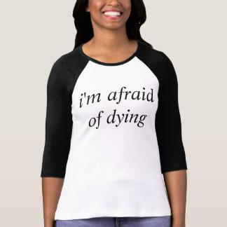 i'm afraid of dying shirt
