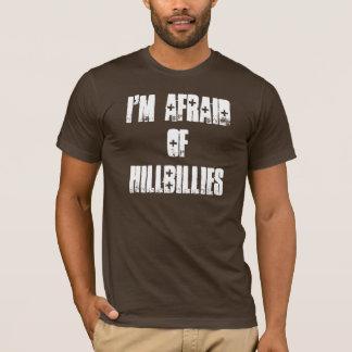 I'm afraid of hillbillies T-Shirt