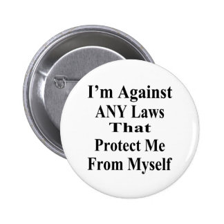 I'm Against ANY Laws Tha Protect Me From Myself 6 Cm Round Badge
