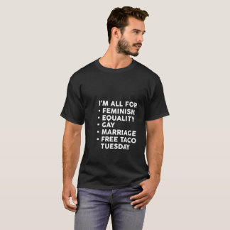I'm all for feminism equality gay marriage taco T-Shirt