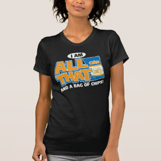 I'm All That And A Bag Of Chips Tshirt