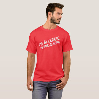 I'm Allergic To Socializing Funny Sarcastic T-Shirt