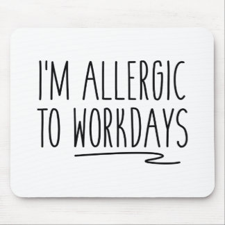 I'm Allergic To Workdays Mouse Pad