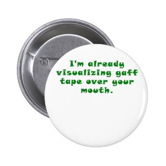 Im already visualizing gaff tape over your mouth 6 cm round badge