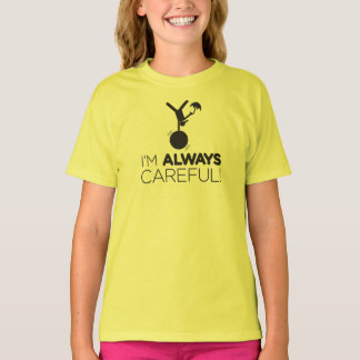 I'm Always Careful! T-shirt