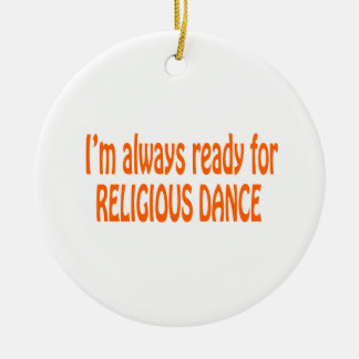 I'm always ready for Religious dance Christmas Tree Ornaments