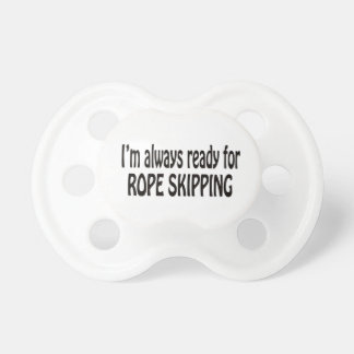 I'm always ready for Rope Skipping Pacifier