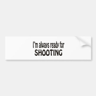 I'm always ready for Shooting. Bumper Sticker