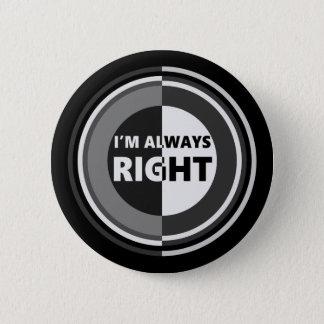 I'm always right. 6 cm round badge