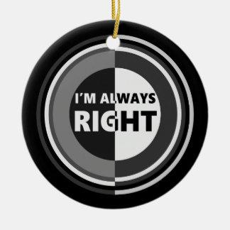 I'm always right. ceramic ornament