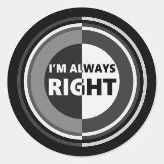 I'm always right. classic round sticker