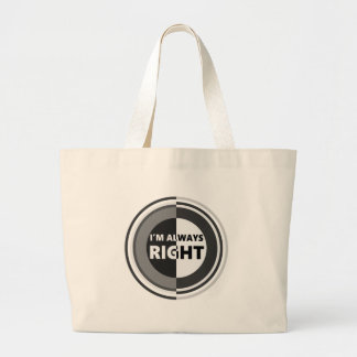 I'm always right. large tote bag