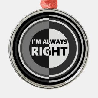 I'm always right. metal ornament