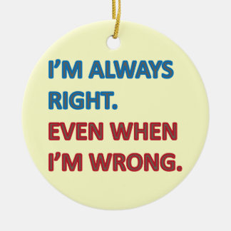 I'm Always Right Round Ceramic Decoration