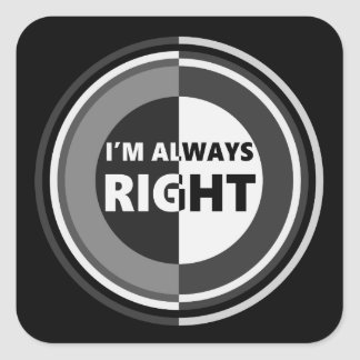 I'm always right. square sticker