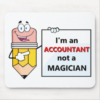 I'm an ACCOUNTANT not a MAGICIAN Mouse Pad