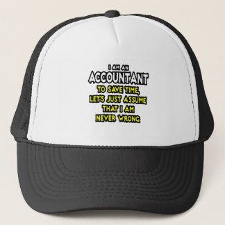 I'M AN ACCOUNTANT, TO SAVE TIME, LET'S ASSUME... TRUCKER HAT