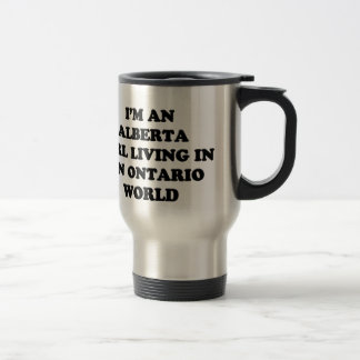 IM AN ALBERTA GIRL LIVING IN AN ONTARIO WORLD TRAVEL MUG