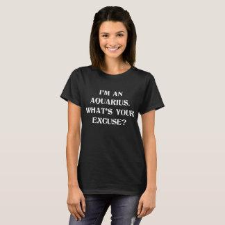 I'm an Aquarius. What's Your Excuse Zodiac T-Shirt