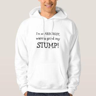 I'm an ARBORIST, , wanna grind my, STUMP! Hoodie