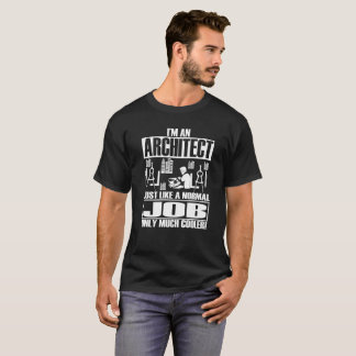 I'M An Architect Just Like A Normal Job Only Much T-Shirt