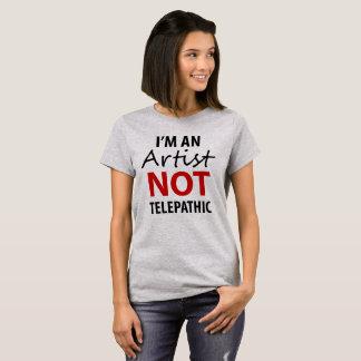 I'm an artist, not telepathic T-Shirt