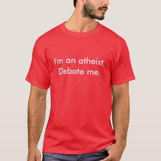 I'm an atheist. Debate me. T-Shirt