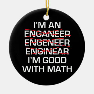I'm An Engineer , Im Good With Math Ceramic Ornament