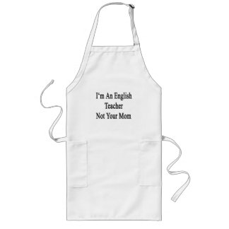 I'm An English Teacher Not Your Mom Apron