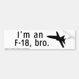 I'm an F-18, bro. Bumper Sticker