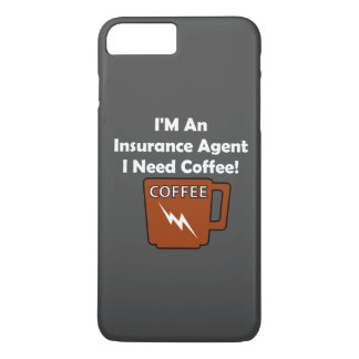 I'M An Insurance Agent, I Need Coffee! iPhone 7 Plus Case