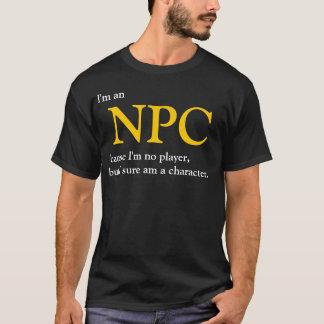 I'm an NPC because I'm not a player T-Shirt