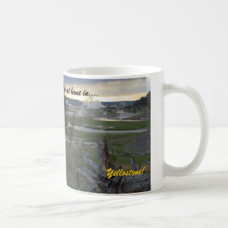 I'm at home in....Yellowstone!  Coffee Mug